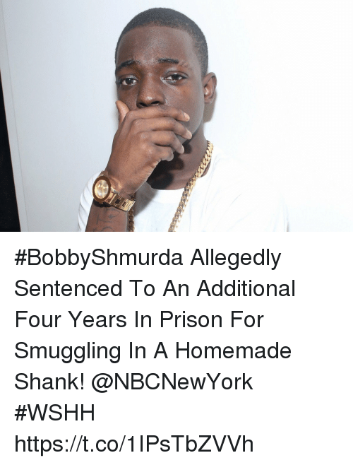shank: #BobbyShmurda Allegedly Sentenced To An Additional Four Years In Prison For Smuggling In A Homemade Shank! @NBCNewYork #WSHH https://t.co/1IPsTbZVVh