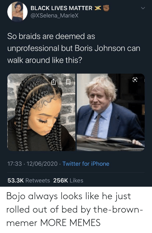 bed: Bojo always looks like he just rolled out of bed by the-brown-memer MORE MEMES