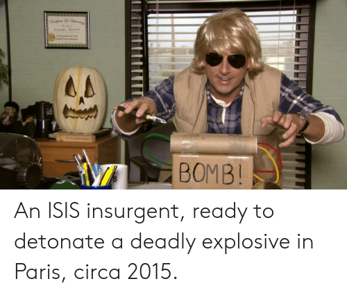 Isis, Paris, and Insurgent: BOMB  0 An ISIS insurgent, ready to detonate a deadly explosive in Paris, circa 2015.