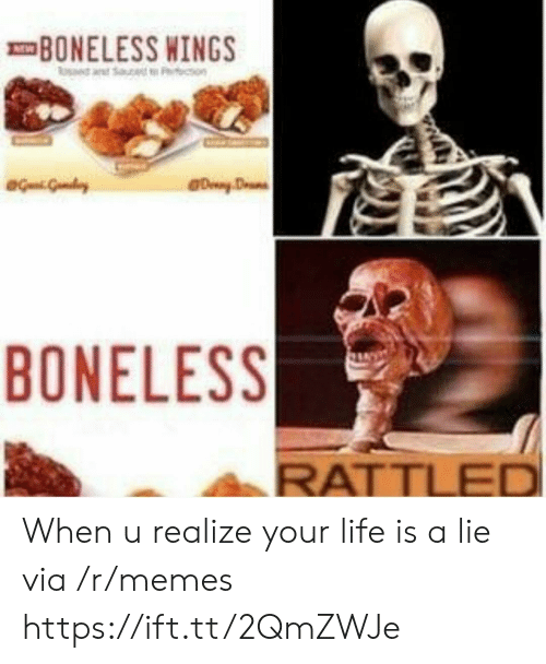 Your Life Is A: BONELESS WINGS  BONELESS  RATTLE When u realize your life is a lie via /r/memes https://ift.tt/2QmZWJe