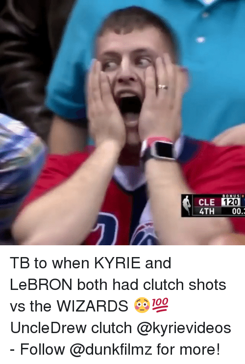 Memes, Lebron, and Wizards: BONUS  CLE 1  4TH 00.  120 TB to when KYRIE and LeBRON both had clutch shots vs the WIZARDS 😳💯 UncleDrew clutch @kyrievideos - Follow @dunkfilmz for more!