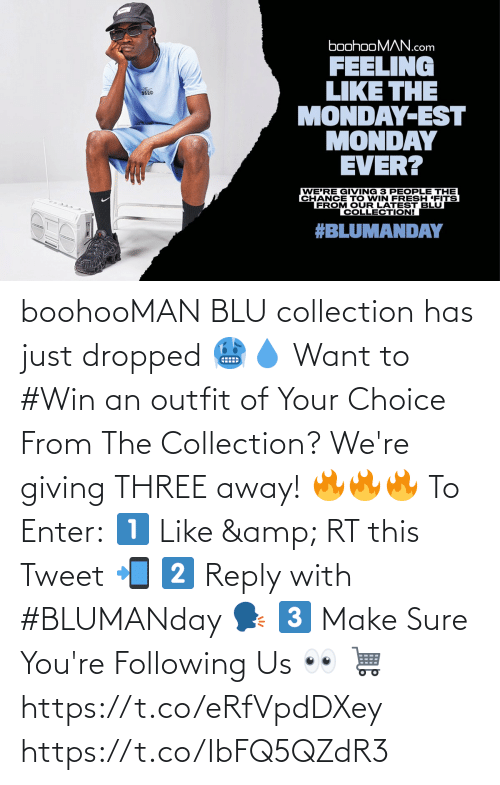 sure: boohooMAN BLU collection has just dropped 🥶💧  Want to #Win an outfit of Your Choice From The Collection? We're giving THREE away! 🔥🔥🔥  To Enter:  1️⃣ Like & RT this Tweet 📲 2️⃣ Reply with #BLUMANday 🗣️ 3️⃣ Make Sure You're Following Us 👀   🛒 https://t.co/eRfVpdDXey https://t.co/IbFQ5QZdR3