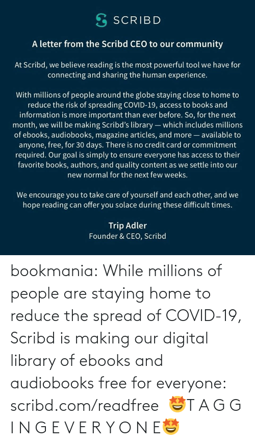 Millions: bookmania:    While millions of people are staying home to reduce the spread of COVID-19, Scribd is making our digital library of ebooks and audiobooks free for everyone: scribd.com/readfree    🤩T A G G I N G E V E R Y O N E🤩