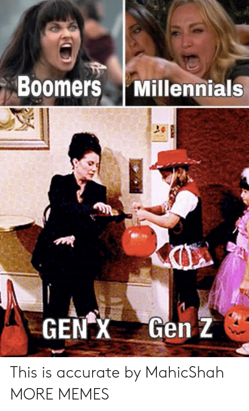 gen x: Boomers Millennials  Gen Z  GEN X This is accurate by MahicShah MORE MEMES
