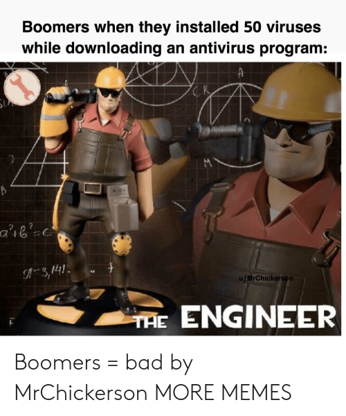 program: Boomers when they installed 50 viruses  while downloading an antivirus program:  K  3,141  u/MrChickerson  THE ENGINEER Boomers = bad by MrChickerson MORE MEMES