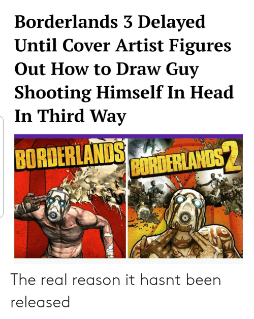 Delayed: Borderlands 3 Delayed  Until Cover Artist Figures  Out How to Draw Guy  hooting Himself In Head  In Third Way  BORDER  İEMANDS The real reason it hasnt been released
