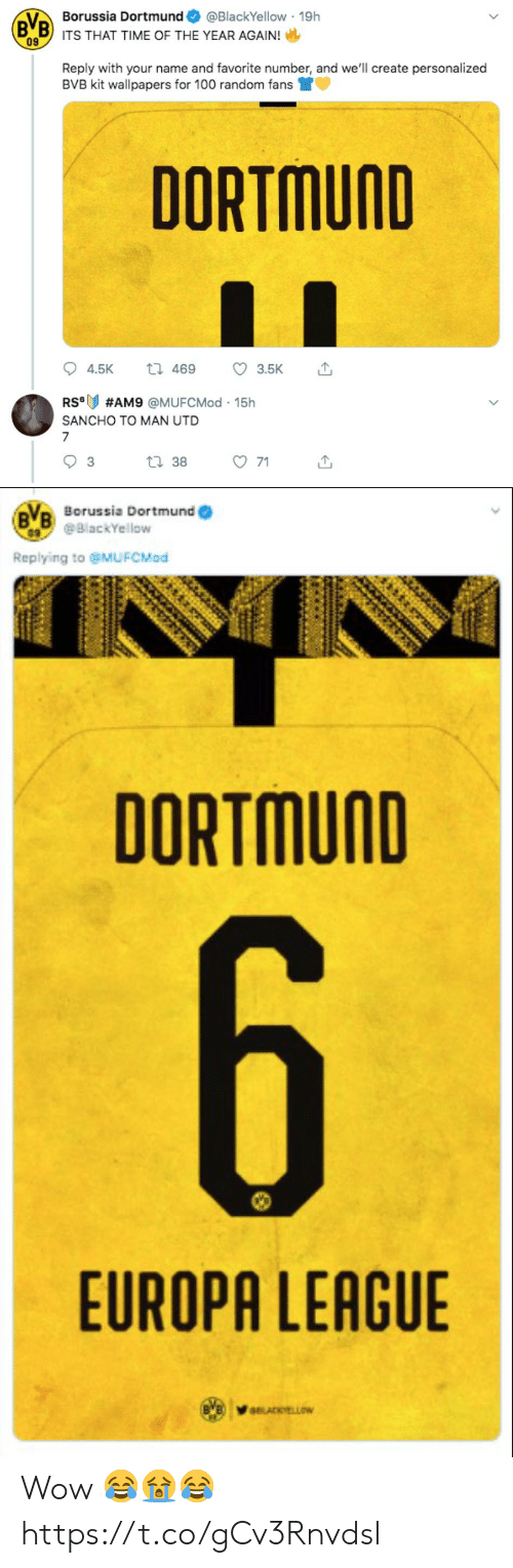 Soccer, Wow, and Time: Borussia Dortmund  @BlackYellow 19h  B B) ITS THAT TIME OF THE YEAR AGAIN!  09  Reply with your name and favorite number, and we'll create personalized  BVB kit wallpapers for 100 random fans  DORTMUND  t 469  4.5K  3.5K  RS  #AM9 @MUFCMod 15h  SANCHO TO MAN UTD  7  t 38  3  71   BB Borussia Dortmund (  BlackYellow  Replying to @MUFCMod  DORTMUND  6  EUROPA LEAGUE  aLACKYELLOW Wow 😂😭😂 https://t.co/gCv3Rnvdsl
