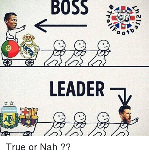Memes, True, and 🤖: BOSS  247  o o to  LEADER  FCB True or Nah ??