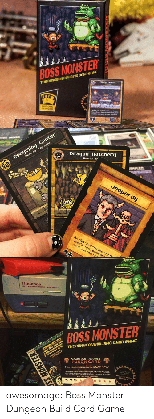 Jeopardy: BOSS MONSTER  THEDUNGEONBUILDING CARD GAME  Minic vault  tth   Trap  RooM  Dragon Hatchery  Monster R  cent  Recycling  advanced  Jeopardy  All players  ds, then draw ong  must discard th  card and two Ron   Nintendo  TH  BOSS MONSTER  THE DUNGEON BUILDING CARD GAME  GAUNTLET GAMES  PUNCH CARD  FILL YOUR PUNCH-CARD SAVE 10%.  GET ONE VAL D PUNCH WITW EAGH 910PRE-TAX) STORE PURCHASE  MUST HAVE 10 VALD PUNCHES  OFF TOR NEXT PURCHASE WTH COMPLETELY PUNCHED CARD  Broth  umes awesomage:  Boss Monster Dungeon Build Card Game