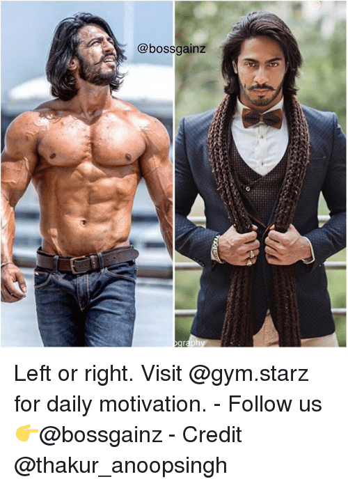 Starz: @bossgainz Left or right. Visit @gym.starz for daily motivation. - Follow us 👉@bossgainz - Credit @thakur_anoopsingh