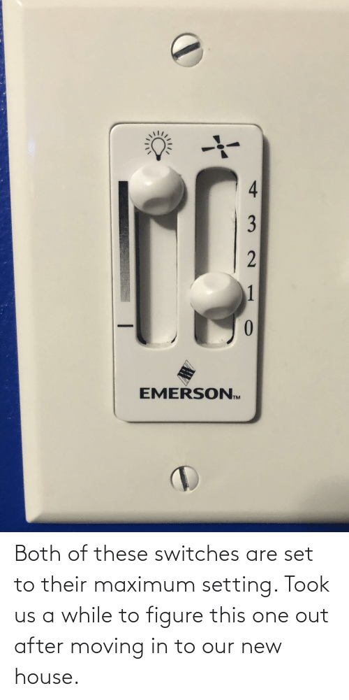 moving in: Both of these switches are set to their maximum setting. Took us a while to figure this one out after moving in to our new house.