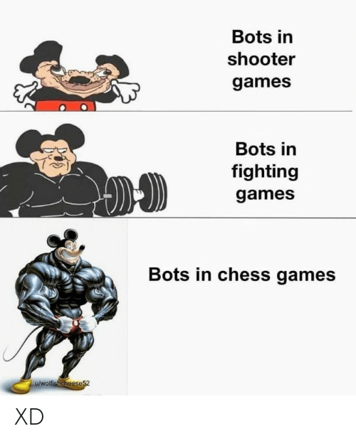 bots: Bots in  shooter  games  Bots in  fighting  games  Bots in chess games  u/wolfishcheese52 XD