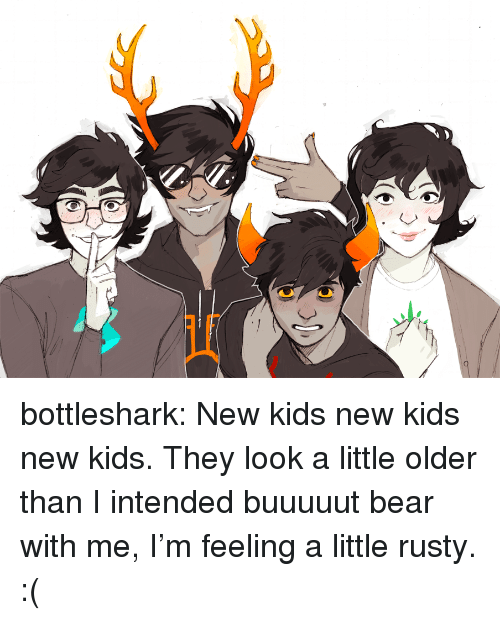 bear with me: bottleshark: New kids new kids new kids. They look a little older than I intended buuuuut bear with me, I'm feeling a little rusty. :(