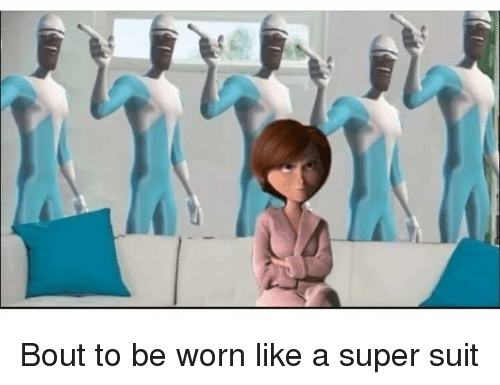 Dank Memes, Super, and Like: Bout to be worn like a super suit
