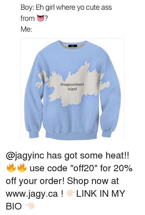 """orderly: Boy: Eh girl where yo cute ass  from ?  Me:  Disappointment  Island @jagyinc has got some heat!! 🔥🔥 use code """"off20"""" for 20% off your order! Shop now at www.jagy.ca ! 👉🏻LINK IN MY BIO 👈🏻"""