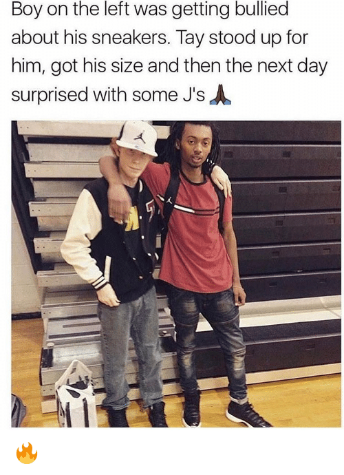 Memes, Sneakers, and Boy: Boy on the left was getting bullied  about his sneakers. Tay stood up for  him, got his size and then the next day  surprised with some J's 🔥