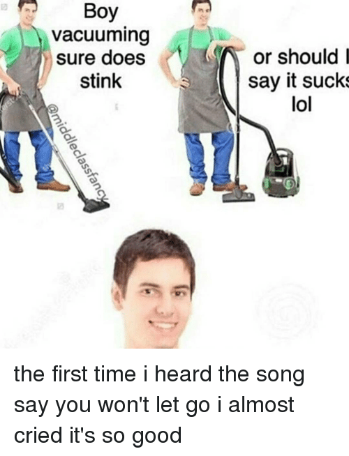 Its Sucks: Boy  vacuuming  sure does  or should i  stink  say it sucks  lol  dc  uu  OS-  so  hil  gs  ne  ni ok  Bu  iddleclassta  classfan  cr  VS the first time i heard the song say you won't let go i almost cried it's so good