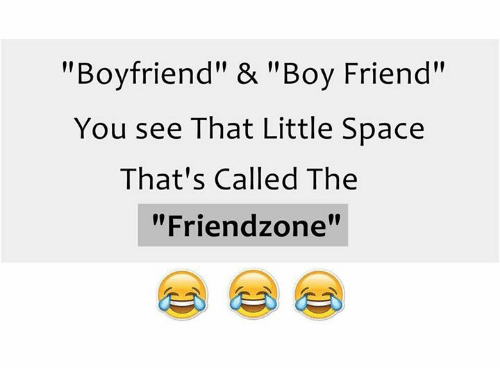 "boy friend: ""Boyfriend"" & ""Boy Friend""  You see That Little Space  That's Called The  ""Friend zone"""
