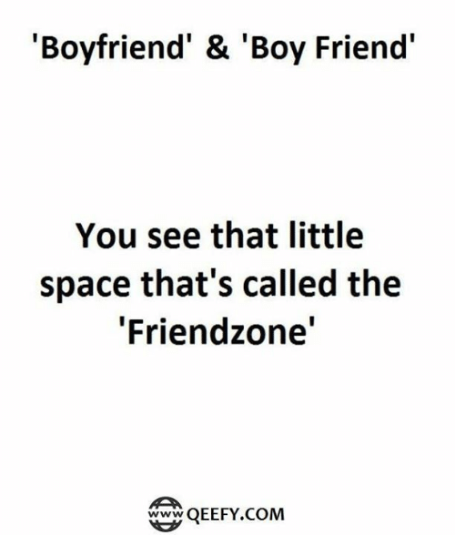 "Friendzone, Memes, and Space: 'Boyfriend' & 'Boy Friend'  You see that little  space that's called the  ""Friendzone'  QEEFY.COM"