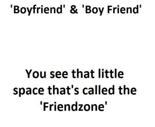 "boy friend: 'Boyfriend' & 'Boy Friend'  You see that little  space that's called the  ""Friendzone'"