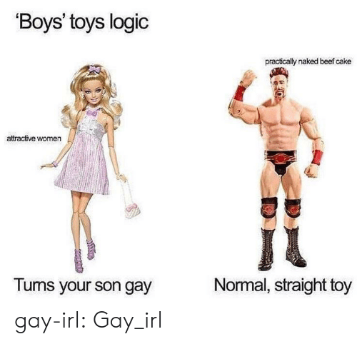 Beef, Logic, and Tumblr: 'Boys' toys logic  practically naked beef cake  attractive women  Normal, straight toy  Turms your son gay gay-irl: Gay_irl