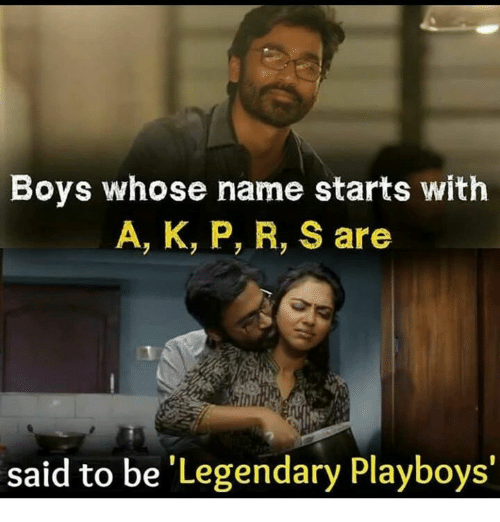 Memes, Boys, and 🤖: Boys whose name starts with  A, K, P, R, S are  said to be 'Legendary Playboys