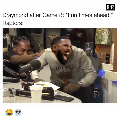 """Game, Fun, and Times: BR  Draymond after Game 3: """"Fun times ahead.""""  Raptors:  MAYE REAFT  REVOLT 😂💀"""