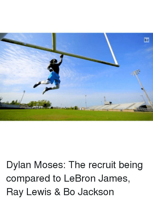 Ray Lewis: br Dylan Moses: The recruit being compared to LeBron James, Ray Lewis & Bo Jackson
