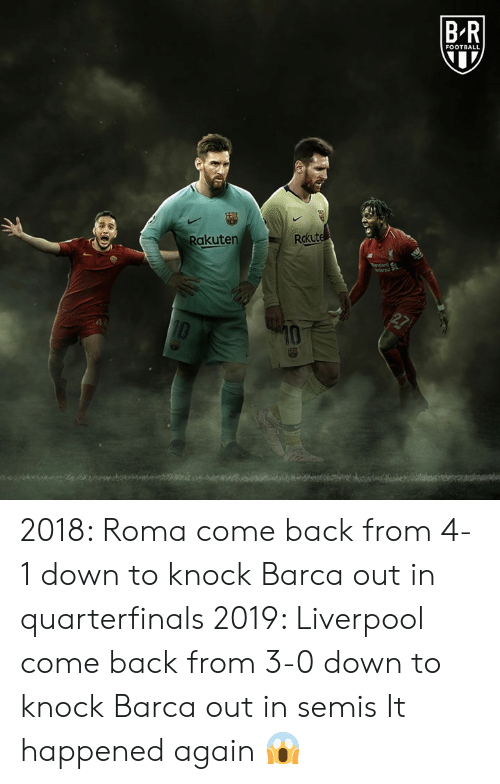 Football, Liverpool F.C., and Back: BR  FOOTBALL  Rakuten  Rokut 2018: Roma come back from 4-1 down to knock Barca out in quarterfinals  2019: Liverpool come back from 3-0 down to knock Barca out in semis  It happened again 😱