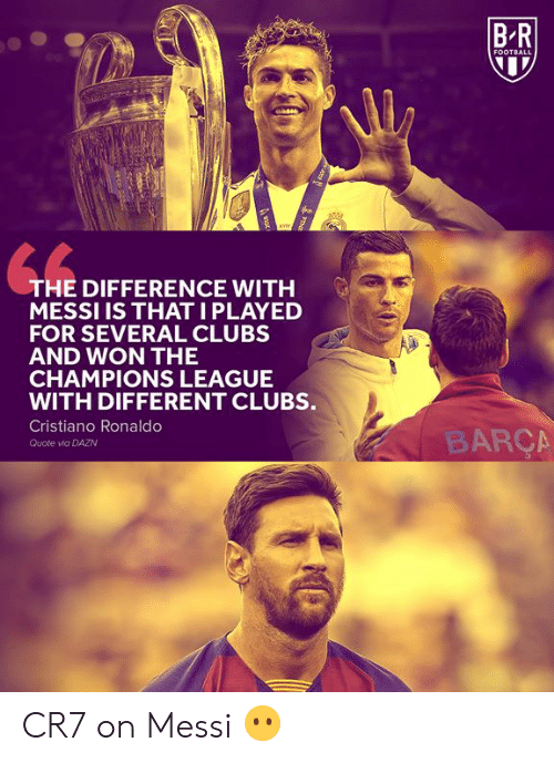 Champions League: BR  FOOTBALL  THE DIFFERENCE WITH  MESSI IS THATI PLAYED  FOR SEVERAL CLUBS  AND WON THE  CHAMPIONS LEAGUE  WITH DIFFERENT CLUBS.  Cristiano Ronaldo  BARÇA  Quote via DAZN  FENE  ot CR7 on Messi 😶