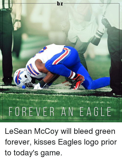 Lesean McCoy: br  FOREVER A NEA GLE LeSean McCoy will bleed green forever, kisses Eagles logo prior to today's game.