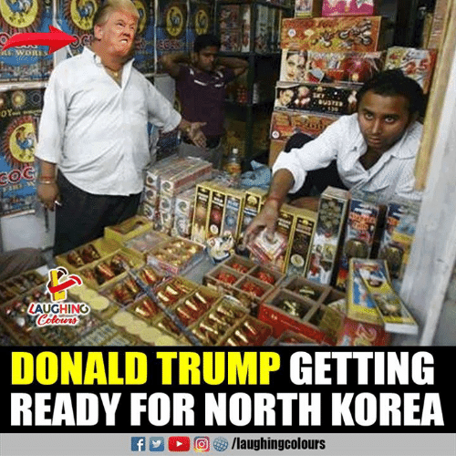 Donald Trump, North Korea, and Trump: Br  LAUGHING  DONALD TRUMP GETTING  READY FOR NORTH KOREA