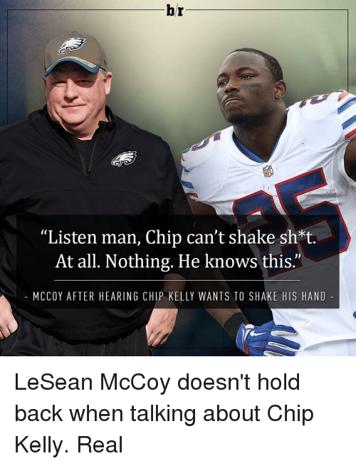 """Lesean McCoy: br  """"Listen man, Chip can't shake sh*t.  At all. Nothing. He knows this.'  M CCOY AFTER HEARING CHIP KELLY WANTS TO SHAKE HIS HAND LeSean McCoy doesn't hold back when talking about Chip Kelly. Real"""