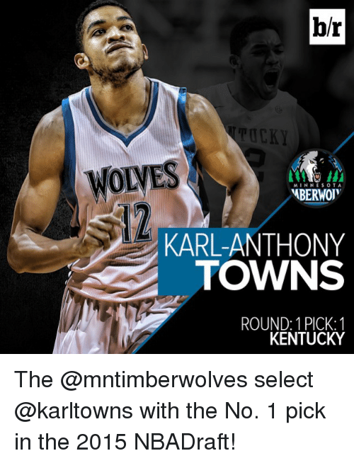 Karl-Anthony Towns: br  MINNESOTA  MBERWOUY  KARL-ANTHONY  TOWNS  ROUND: 1 PICK: 1  KENTUCKY The @mntimberwolves select @karltowns with the No. 1 pick in the 2015 NBADraft!