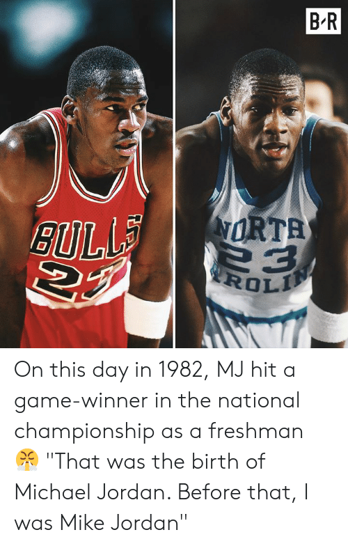 "Michael Jordan, Game, and Jordan: B'R  ORTA On this day in 1982, MJ hit a game-winner in the national championship as a freshman 😤 ""That was the birth of Michael Jordan. Before that, I was Mike Jordan"""
