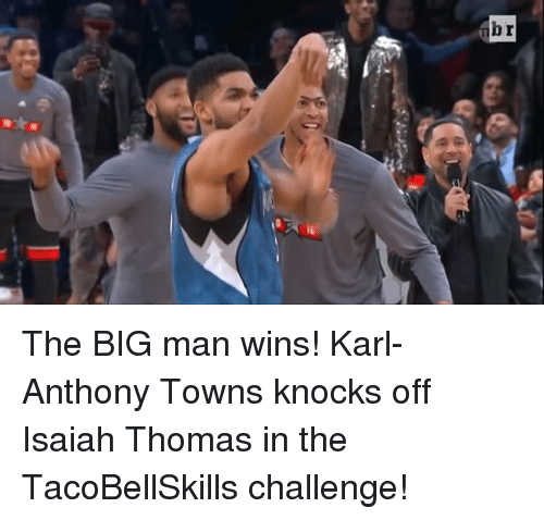 Karl-Anthony Towns: br The BIG man wins! Karl-Anthony Towns knocks off Isaiah Thomas in the TacoBellSkills challenge!