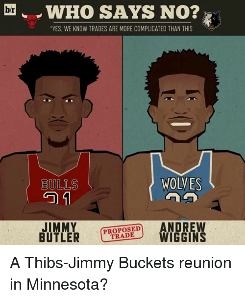 "Sports, Wolves, and Butler: br WHO SAYS NO?  ""YES, WE KNOW TRADES ARE MORE COMPLICATED THAN THIS  WOLVES  BULLS  GO 1  JIMMY  ANDREW  BUTLER  TRADE  WIGGINS A Thibs-Jimmy Buckets reunion in Minnesota?"