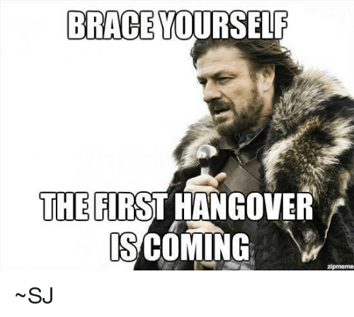 BRACE YOURSELF THE FIRST HANGOVER IS COMING Zipmeme ~SJ