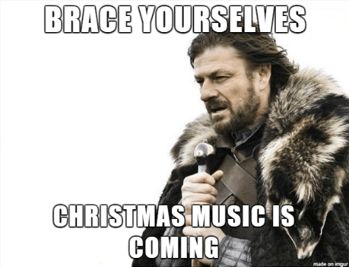 Christmas, Music, and Imgur: BRACE YOURSELVES  CHRISTMAS MUSIC IS  COMING  made on imgur