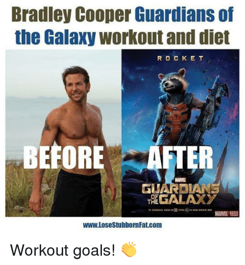Memes, Bradley Cooper, and Guardian: Bradley Cooper Guardians of  the Galaxy workout and diet  R O C K E T  BEFORE AFTER  MARE  GALAXY  OF  THE  MARVEL  WWW.LosestubbornFat.com Workout goals! 👏