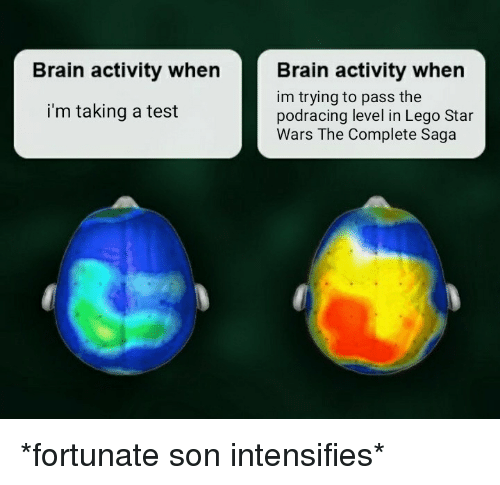 Lego, Star Wars, and Brain: Brain activity when rain activity when  im trying to pass the  podracing level in Lego Star  Wars The Complete Saga  i'm taking a test *fortunate son intensifies*