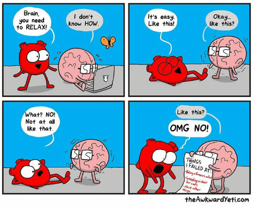 Theawkwardyeti: Brain,  you need  to RELAX!  l don't  know HOw  It's easy  Like this!  Okay.  like this?  Like this?  What? NO!  Not at all  like that.  OMG NO!  THINGS  I FAILED  Most o  theAwkwardYeti.com