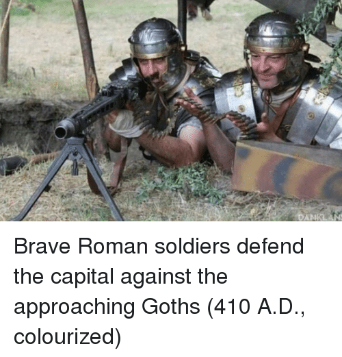 Soldiers, Brave, and Capital: Brave Roman soldiers defend the capital against the approaching Goths (410 A.D., colourized)