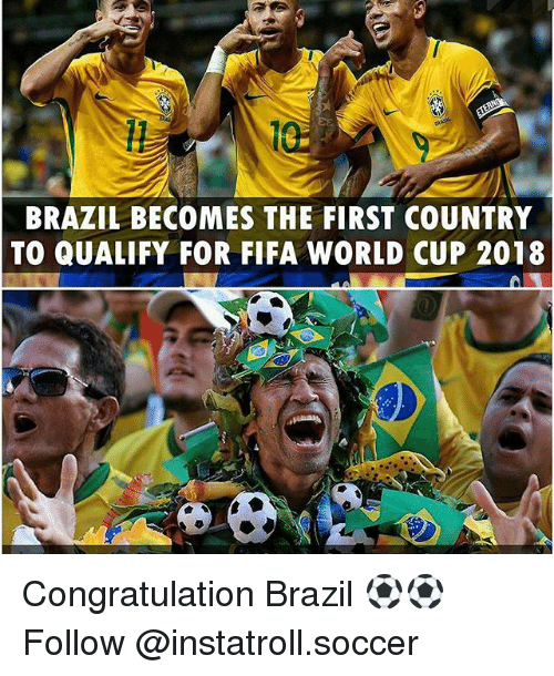 congratulation: BRAZIL BECOMES THE FIRST COUNTRY  TO QUALIFY FOR FIFA WORLD CUP 2018 Congratulation Brazil ⚽️⚽️ Follow @instatroll.soccer