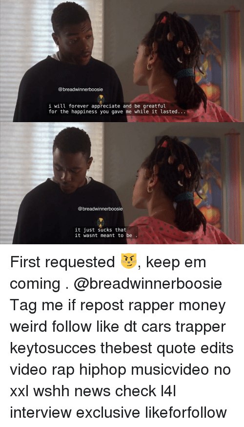 boosie: @breadwinner boosie  i will forever appreciate and be greatful  for the happiness you gave me while it lasted.  breadwinnerboosie  it just sucks that  it wasnt meant to be First requested 😼, keep em coming . @breadwinnerboosie Tag me if repost rapper money weird follow like dt cars trapper keytosucces thebest quote edits video rap hiphop musicvideo no xxl wshh news check l4l interview exclusive likeforfollow