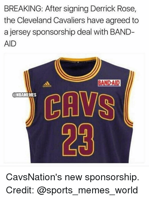 bandaid: BREAKING: After signing Derrick Rose,  the Cleveland Cavaliers have agreed to  a jersey sponsorship deal with BAND-  AID  BANDAID  CAVS  23  NBAMEMES CavsNation's new sponsorship. Credit: @sports_memes_world