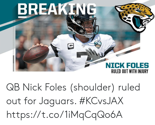 Memes, Nick, and Nick Foles: BREAKING  ATIONAL TOOTEALL LAC  NICK FOLES QB Nick Foles (shoulder) ruled out for Jaguars. #KCvsJAX https://t.co/1iMqCqQo6A
