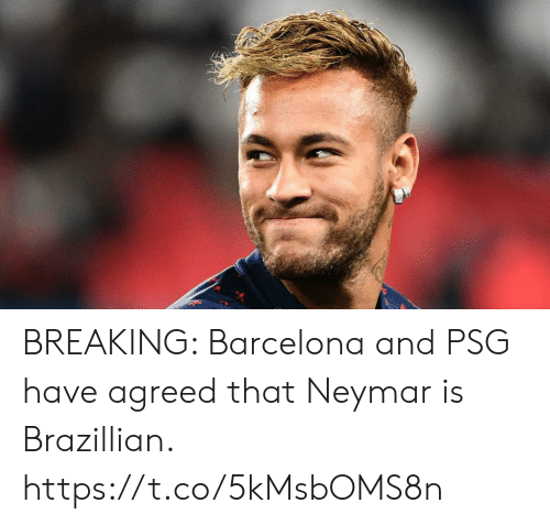 Barcelona: BREAKING: Barcelona and PSG have agreed that Neymar is Brazillian. https://t.co/5kMsbOMS8n