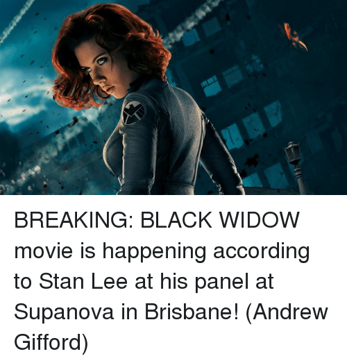 brisbane: BREAKING: BLACK WIDOW movie is happening according to Stan Lee at his panel at Supanova in Brisbane!  (Andrew Gifford)