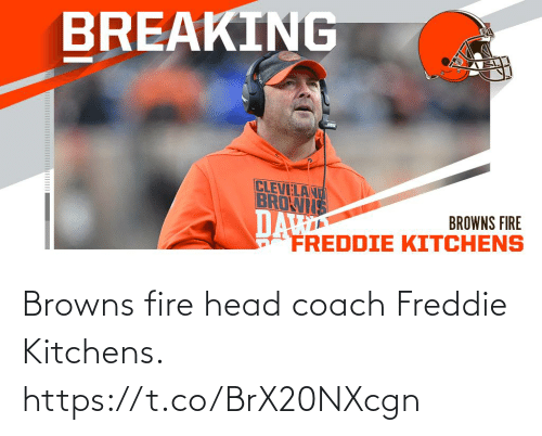 coach: BREAKING  CLEVELAND  BROWIS  DA  FREDDIE KITCHENS  BROWNS FIRE Browns fire head coach Freddie Kitchens. https://t.co/BrX20NXcgn